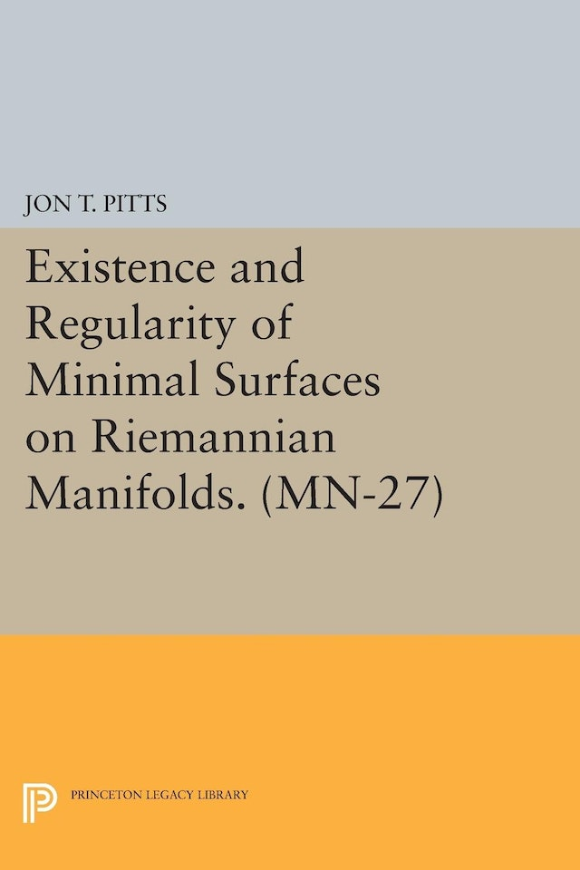 Existence and Regularity of Minimal Surfaces on Riemannian Manifolds. (MN-27)