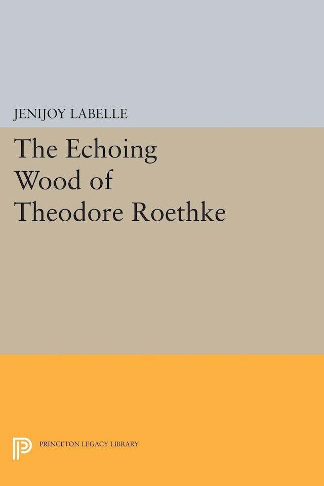 The Echoing Wood of Theodore Roethke