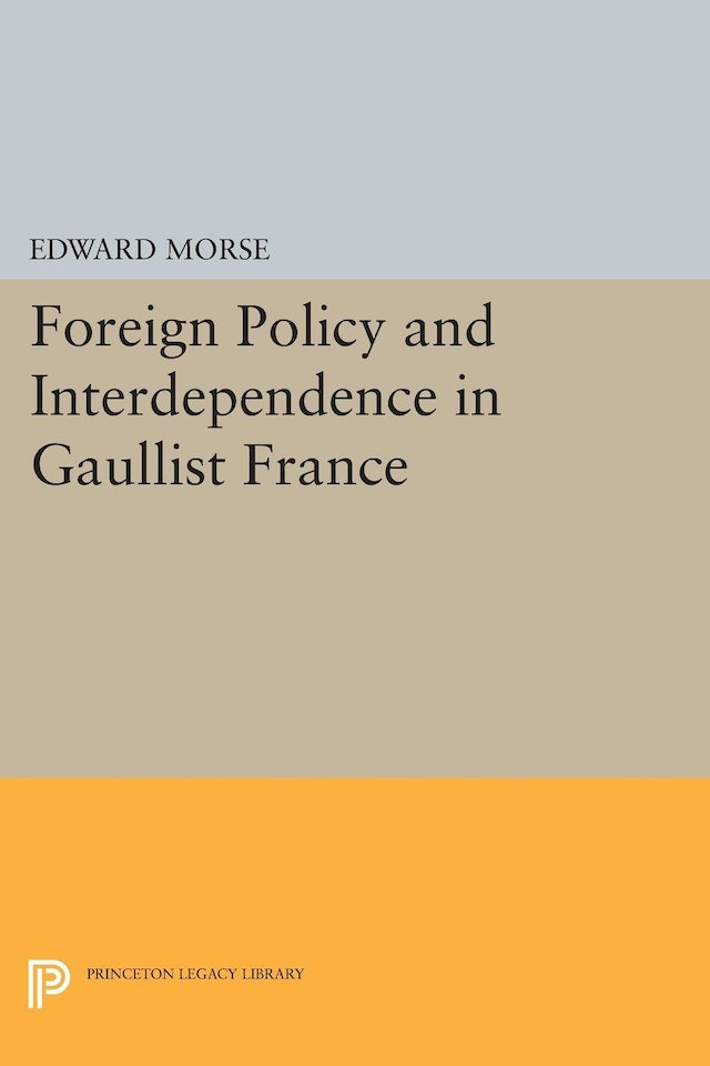 Foreign Policy and Interdependence in Gaullist France