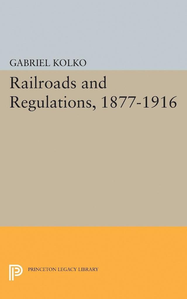 Railroads and Regulations, 1877-1916