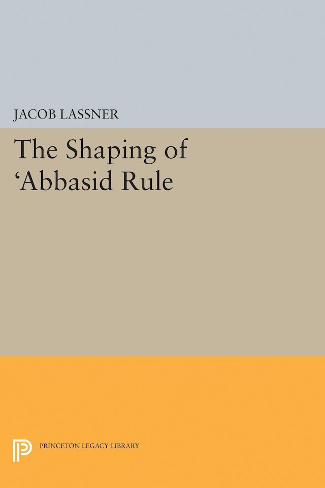 The Shaping of 'Abbasid Rule