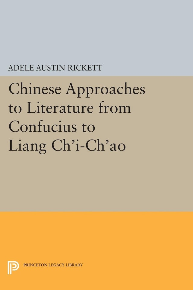 Chinese Approaches to Literature from Confucius to Liang Ch'i-Ch'ao