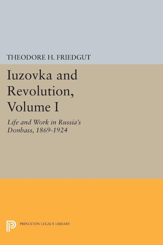 Iuzovka and Revolution, Volume I