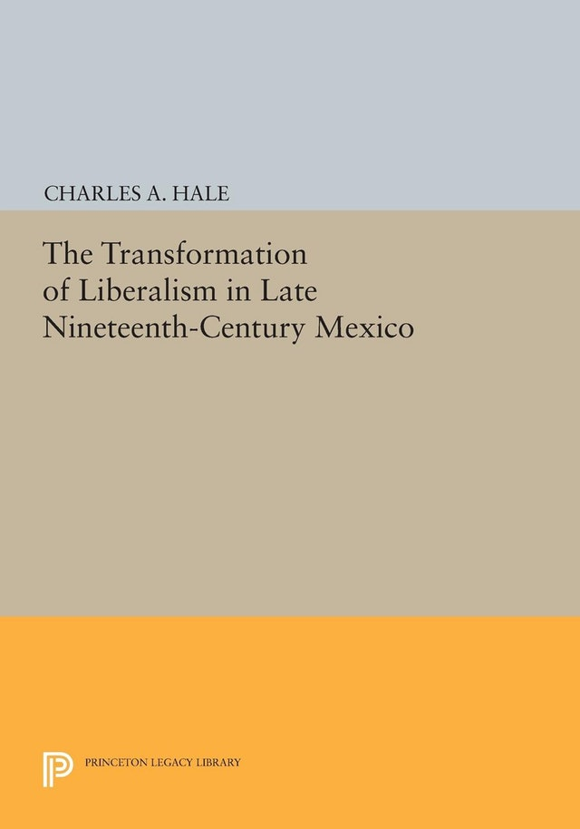 The Transformation of Liberalism in Late Nineteenth-Century Mexico