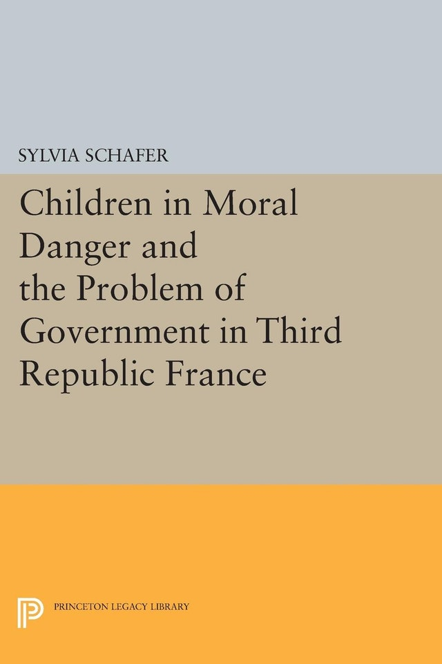 Children in Moral Danger and the Problem of Government in Third Republic France