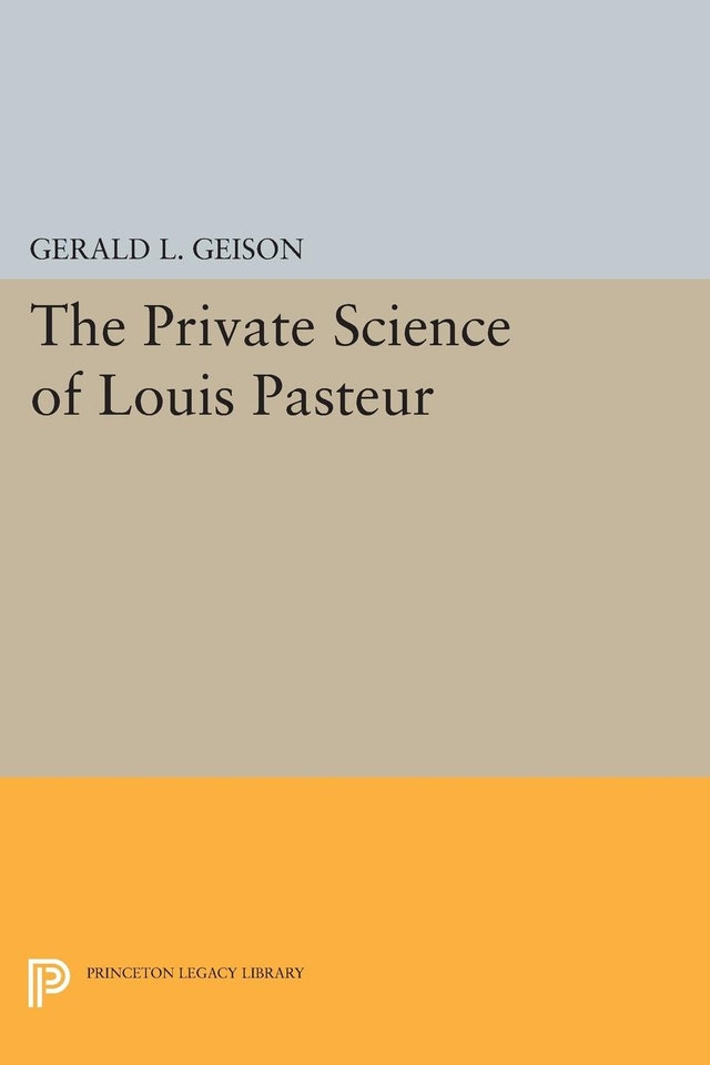 The Private Science of Louis Pasteur