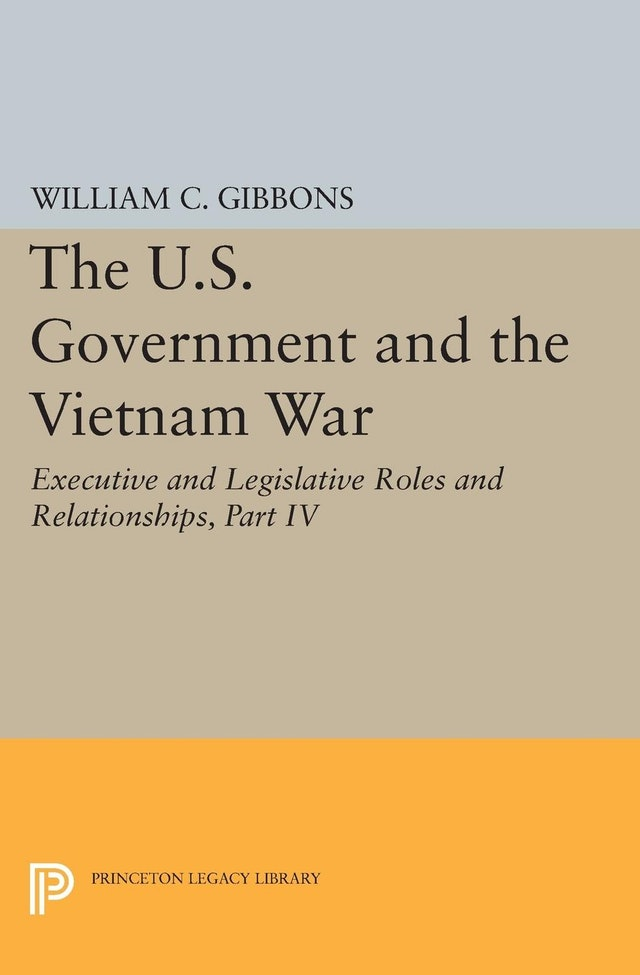 The U.S. Government and the Vietnam War: Executive and Legislative Roles and Relationships, Part IV