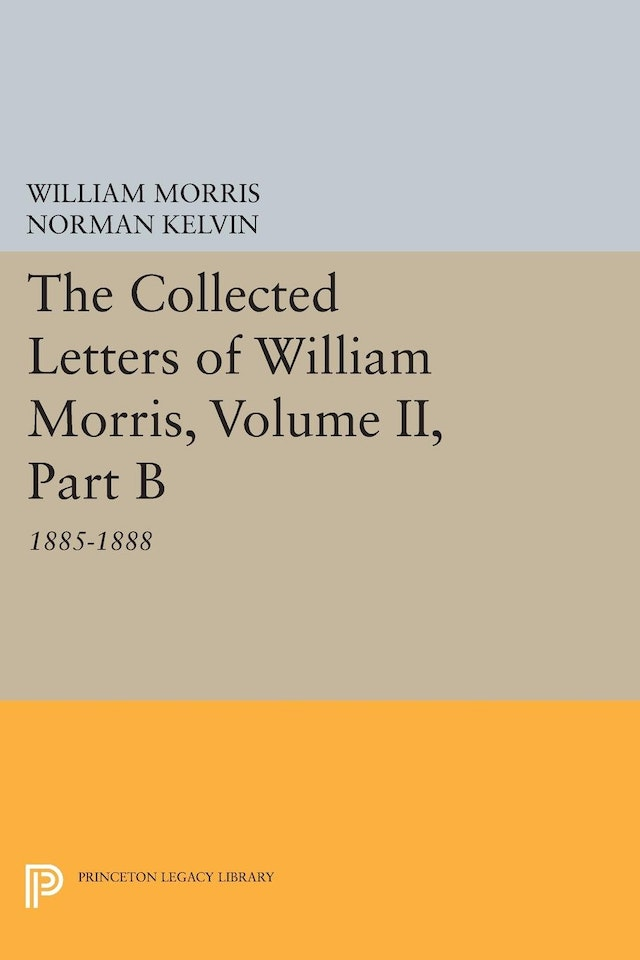 The Collected Letters of William Morris, Volume II, Part B