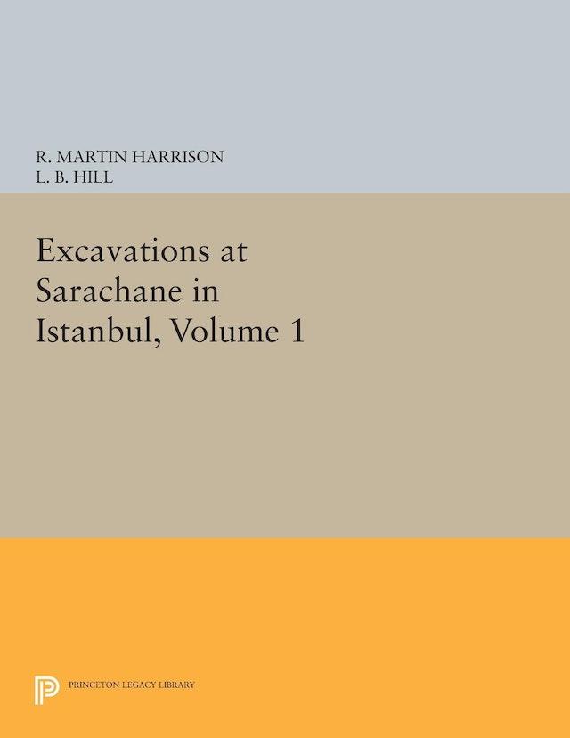 Excavations at Sarachane in Istanbul, Volume 1