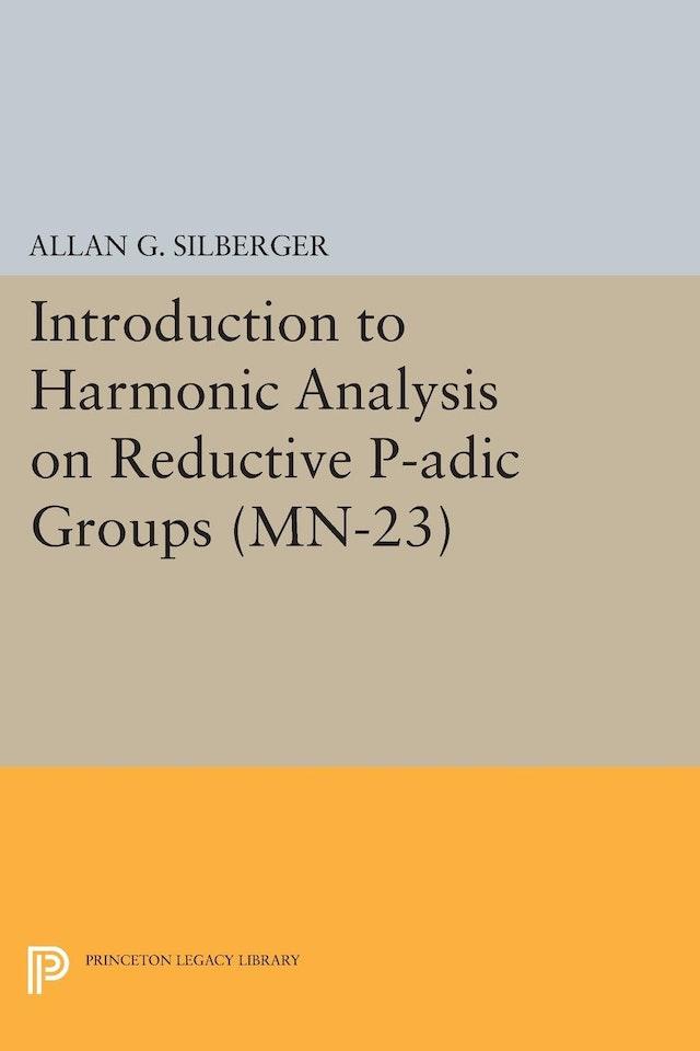 Introduction to Harmonic Analysis on Reductive P-adic Groups. (MN-23)
