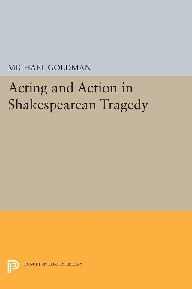 Acting and Action in Shakespearean Tragedy