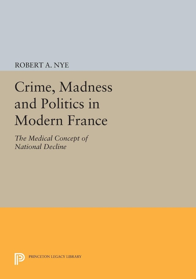 Crime, Madness and Politics in Modern France