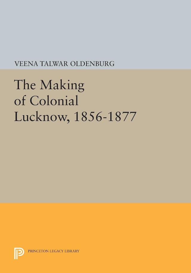 The Making of Colonial Lucknow, 1856-1877