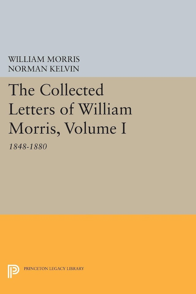 The Collected Letters of William Morris, Volume I