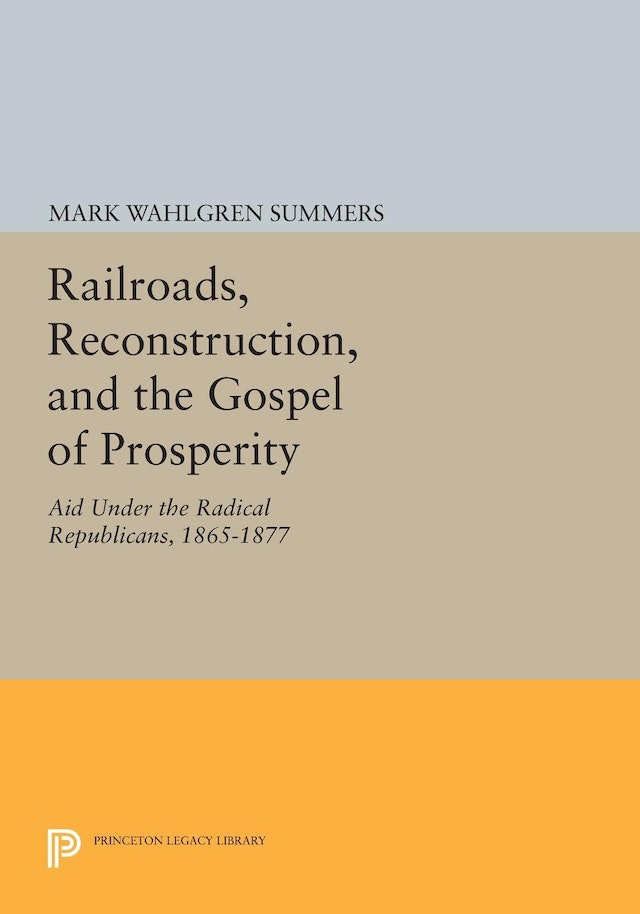 Railroads, Reconstruction, and the Gospel of Prosperity