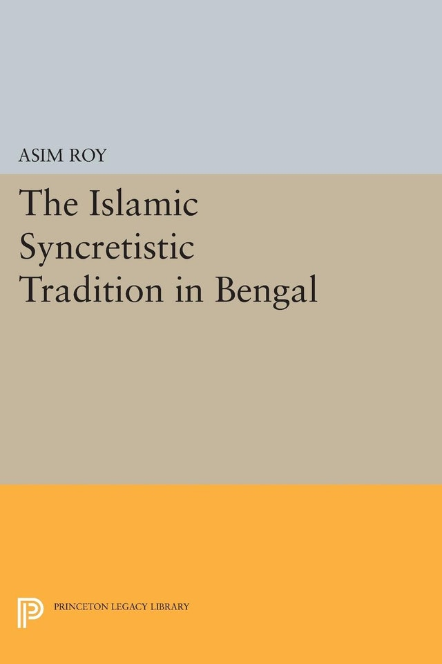 The Islamic Syncretistic Tradition in Bengal