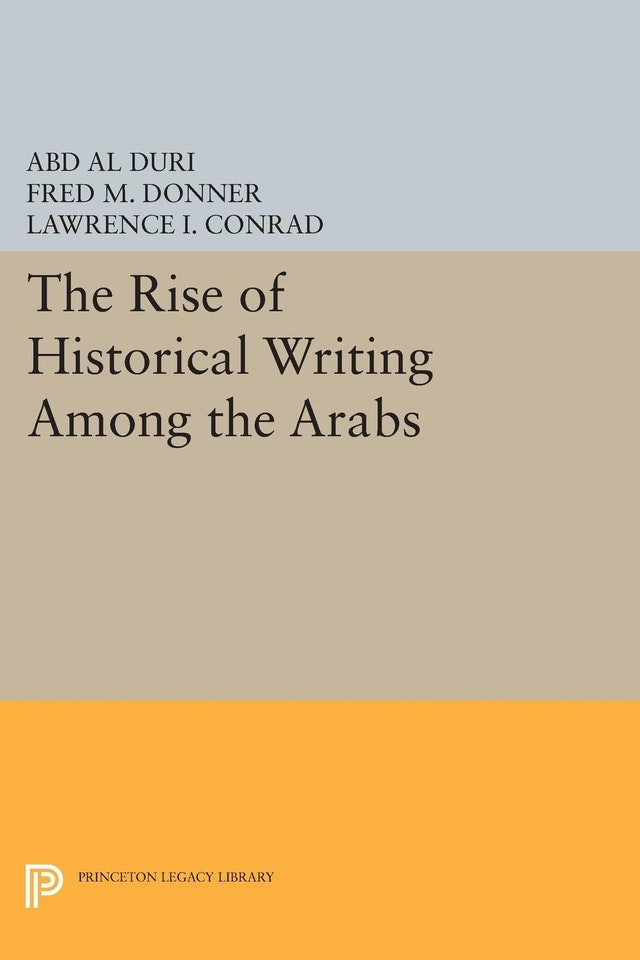 The Rise of Historical Writing Among the Arabs