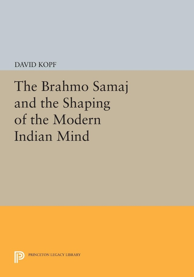 The Brahmo Samaj and the Shaping of the Modern Indian Mind