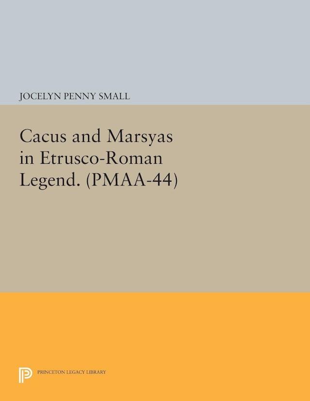 Cacus and Marsyas in Etrusco-Roman Legend. (PMAA-44), Volume 44