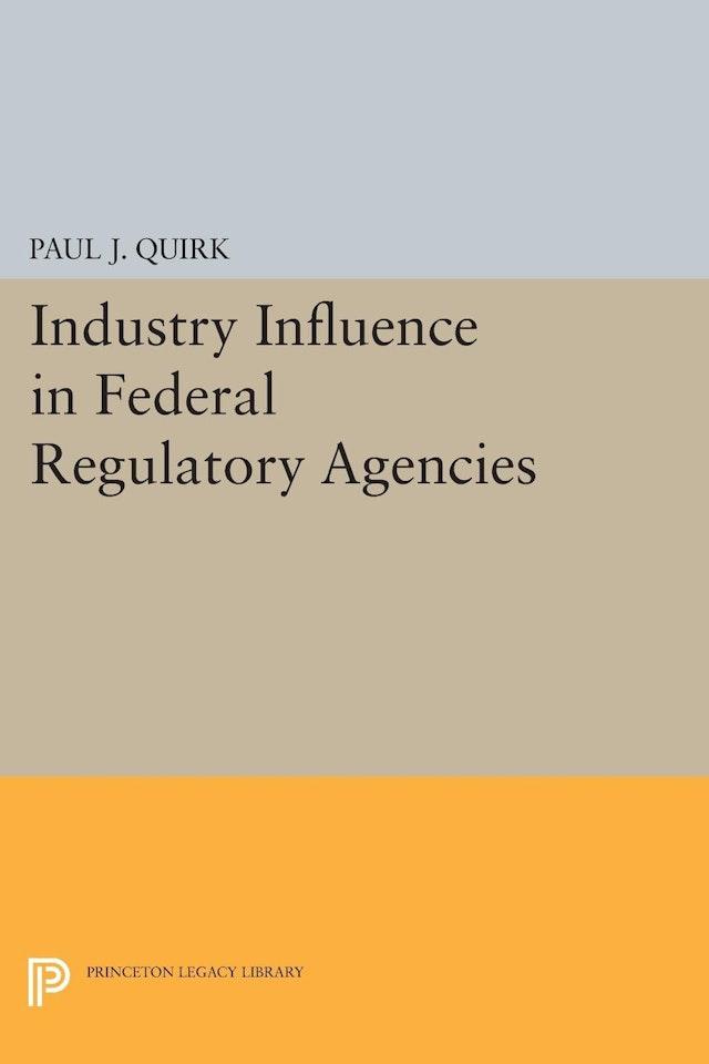 Industry Influence in Federal Regulatory Agencies
