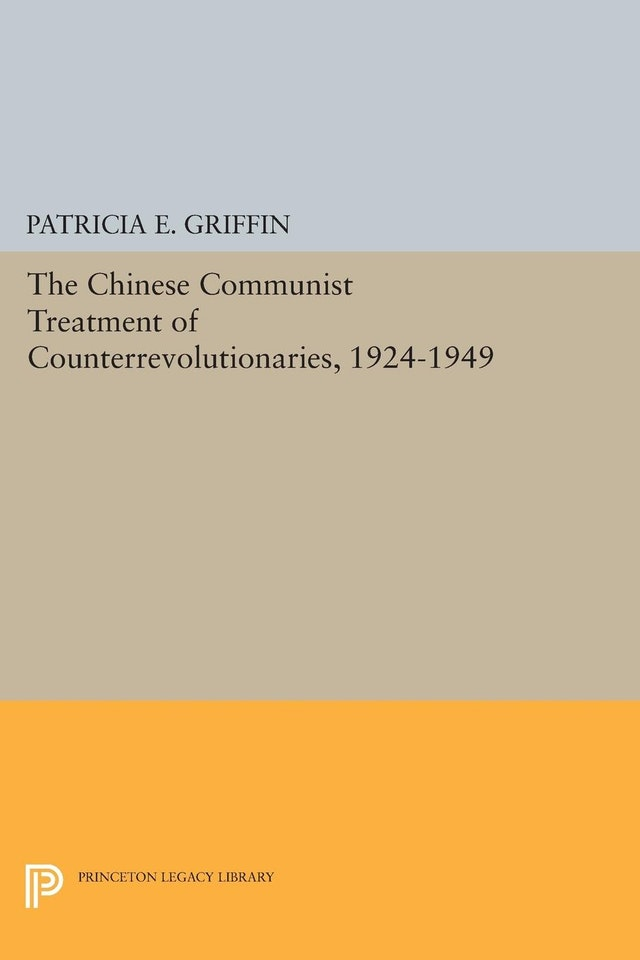 The Chinese Communist Treatment of Counterrevolutionaries, 1924-1949