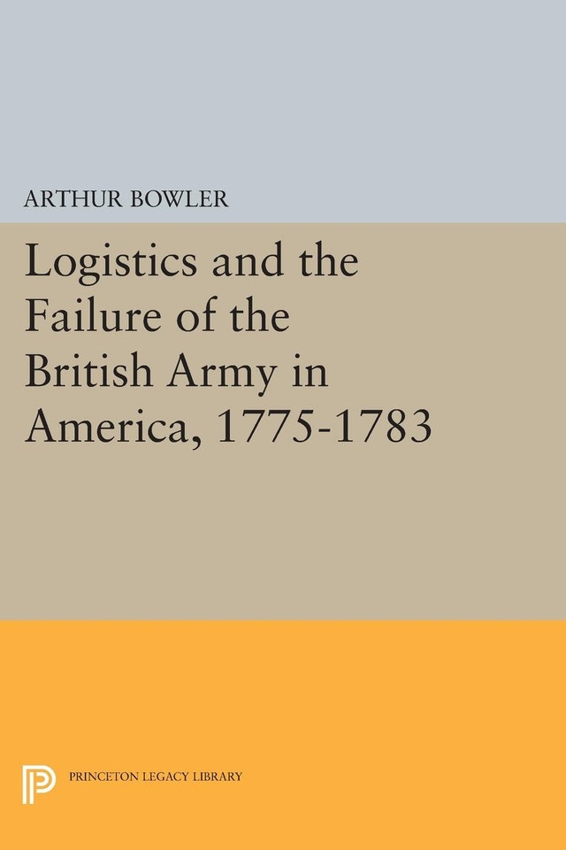 Logistics and the Failure of the British Army in America, 1775-1783