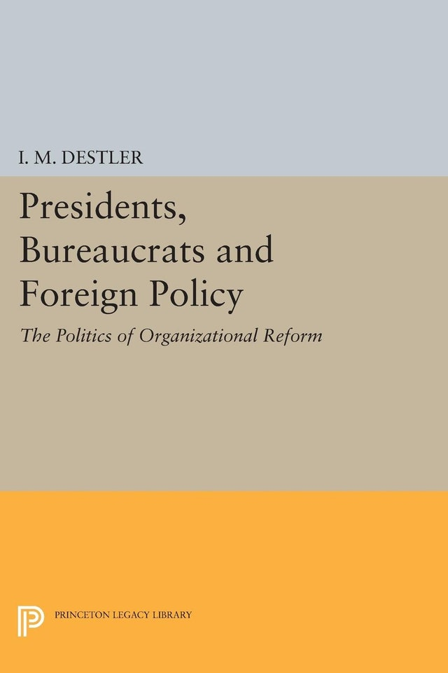 Presidents, Bureaucrats and Foreign Policy