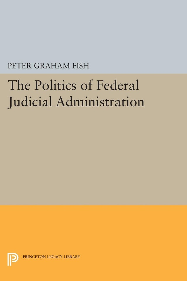 The Politics of Federal Judicial Administration