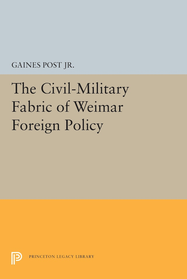 The Civil-Military Fabric of Weimar Foreign Policy