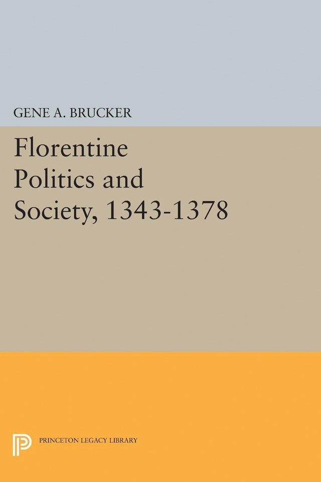Florentine Politics and Society, 1343-1378