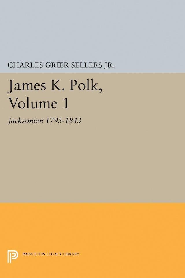 James K. Polk, Vol 1. Jacksonian