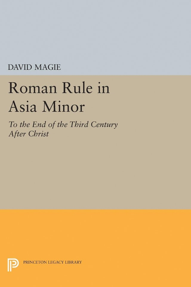 Roman Rule in Asia Minor, Volume 1 (Text)
