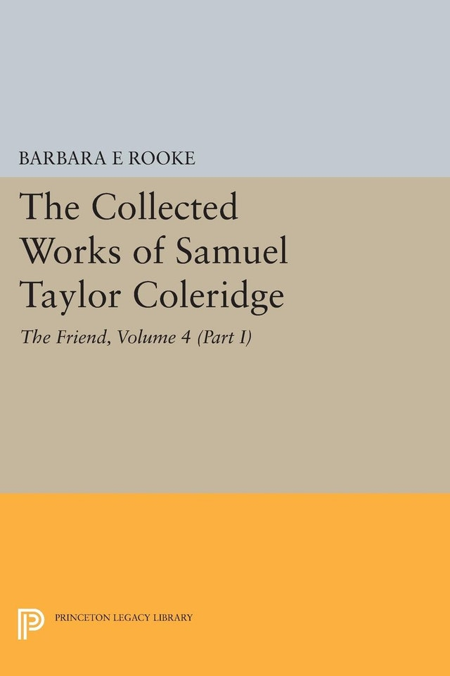 The Collected Works of Samuel Taylor Coleridge, Volume 4 (Part I)