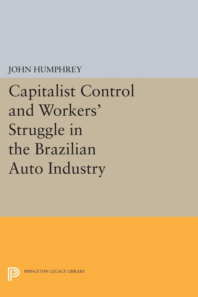 Capitalist Control and Workers' Struggle in the Brazilian Auto Industry