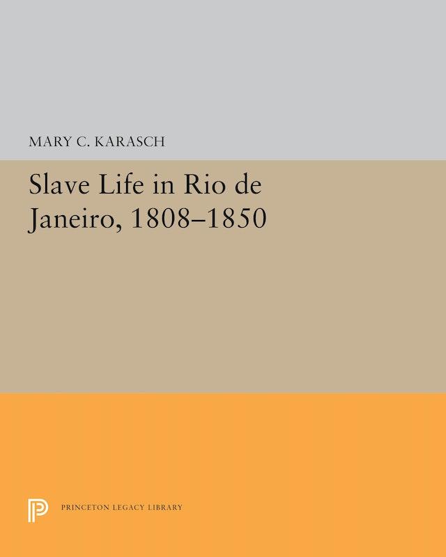 Slave Life in Rio de Janeiro, 1808-1850