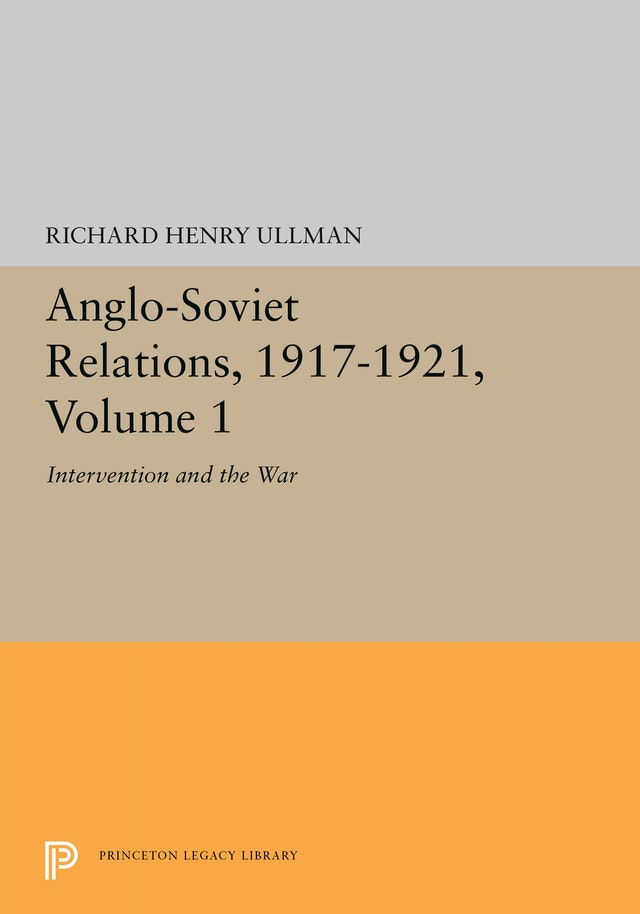 Anglo-Soviet Relations, 1917-1921, Volume 1