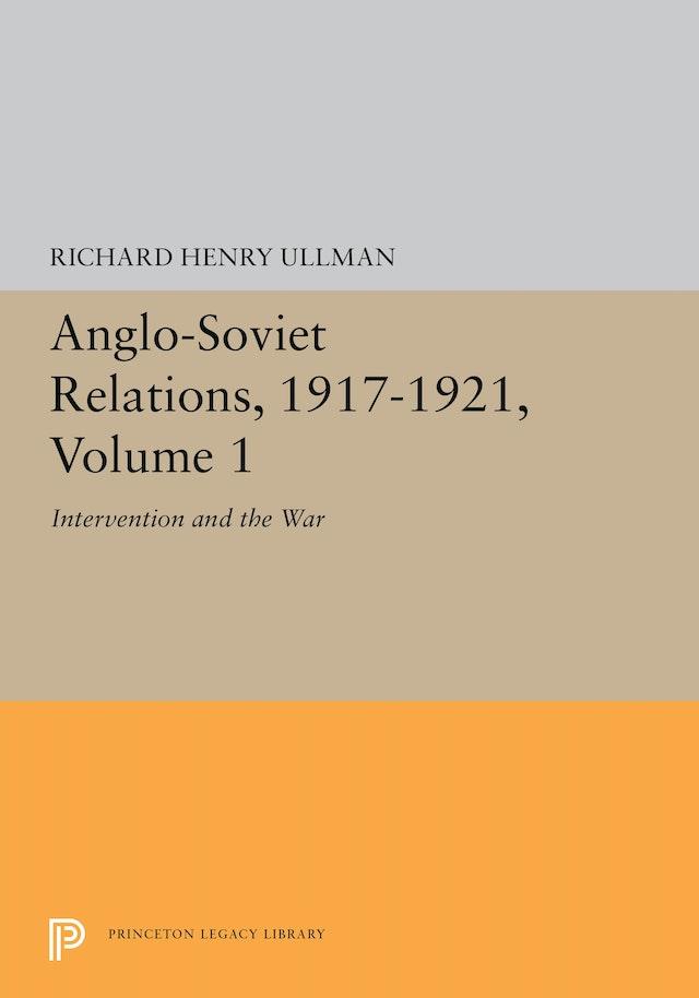 Anglo-Soviet Relations, 1917-1921, Volume 1
