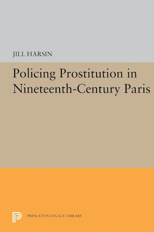 Policing Prostitution in Nineteenth-Century Paris