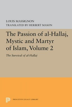 The Passion of Al-Hallaj, Mystic and Martyr of Islam, Volume 2