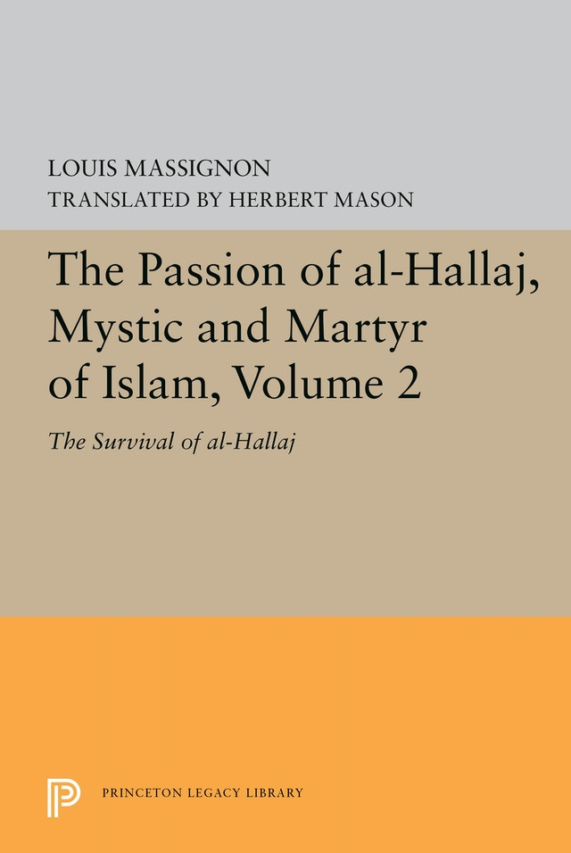 The Passion of Al-Hallaj, Mystic and Martyr of Islam, Volume 2