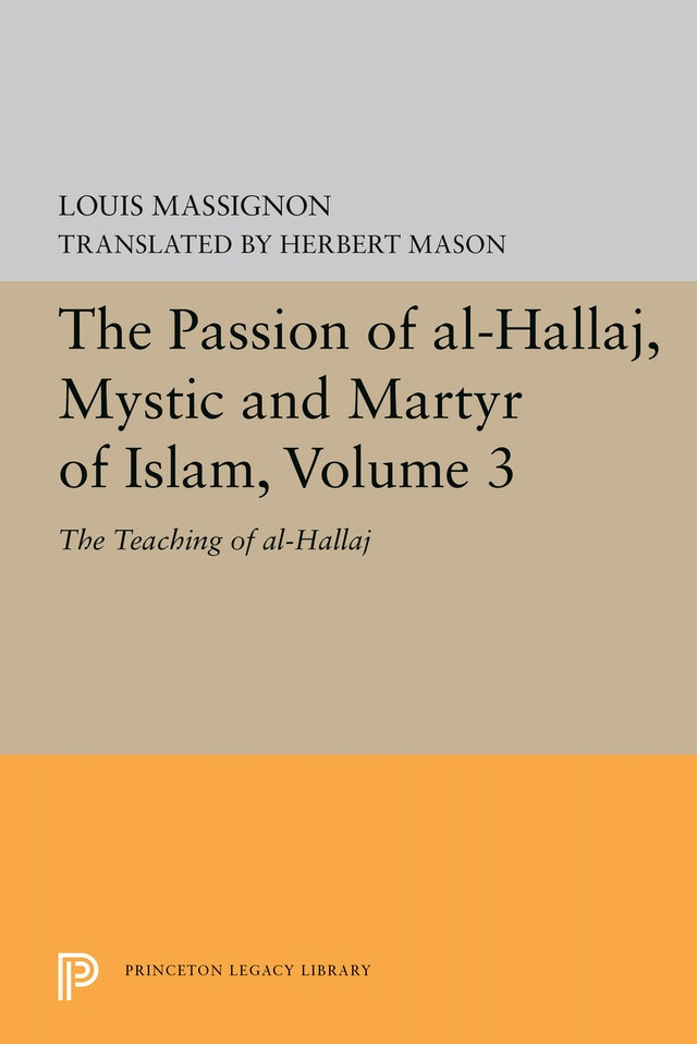 The Passion of Al-Hallaj, Mystic and Martyr of Islam, Volume 3