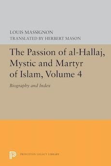 The Passion of Al-Hallaj, Mystic and Martyr of Islam, Volume 4