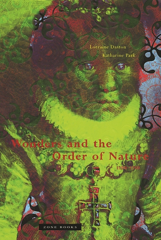 Wonders and the Order of Nature 1150–1750
