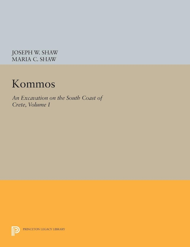 Kommos: An Excavation on the South Coast of Crete, Volume I, Part I