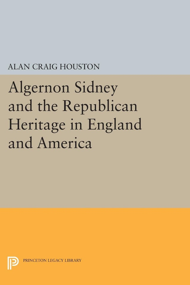 Algernon Sidney and the Republican Heritage in England and America