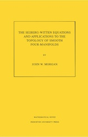 The Seiberg-Witten Equations and Applications to the Topology of Smooth Four-Manifolds. (MN-44), Volume 44