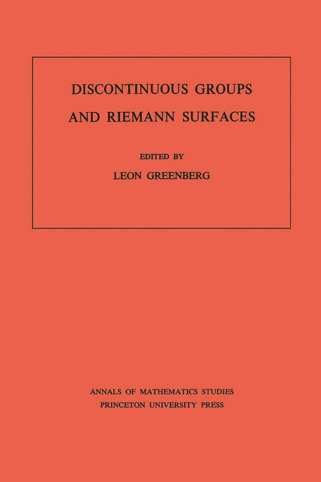 Discontinuous Groups and Riemann Surfaces (AM-79), Volume 79