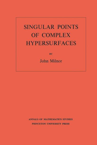 Singular Points of Complex Hypersurfaces. (AM-61), Volume 61