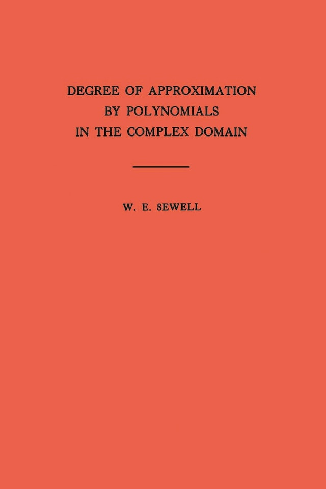 Degree of Approximation by Polynomials in the Complex Domain. (AM-9), Volume 9