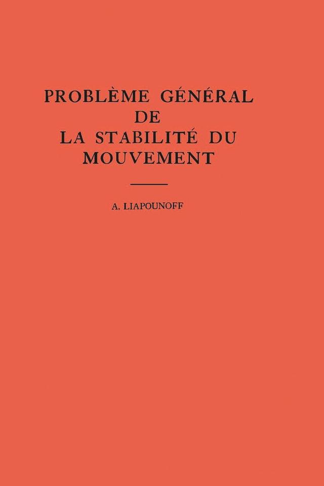 Probleme General de la Stabilite du Mouvement. (AM-17), Volume 17